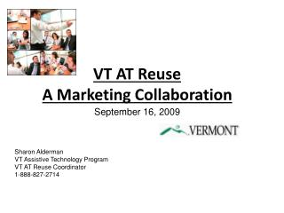 VT AT Reuse  A Marketing Collaboration September 16, 2009        Sharon Alderman  VT Assistive Technology Program  VT AT