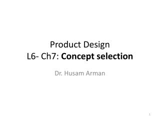 Product Design  L6- Ch7: Concept selection