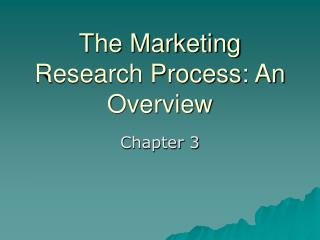 The Marketing Research Process: An Overview