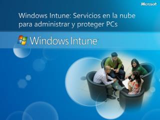 Windows Intune: Servicios en la nube  para administrar y proteger PCs