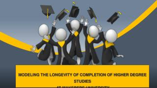 MODELING THE LONGEVITY OF COMPLETION OF HIGHER DEGREE STUDIES  AT MAKERERE UNIVERSITY
