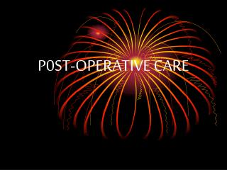 P0ST-OPERATIVE CARE