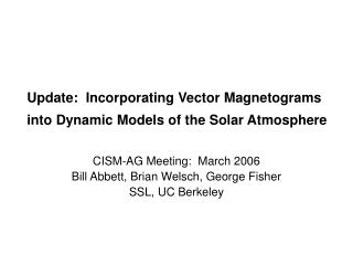 Update:  Incorporating Vector Magnetograms into Dynamic Models of the Solar Atmosphere