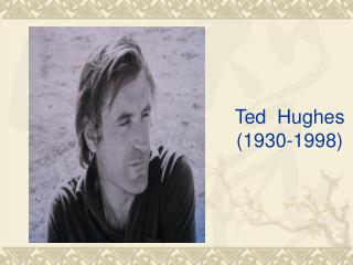 Ted  Hughes 1930-1998