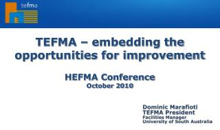 TEFMA   embedding the opportunities for improvement  HEFMA Conference  October 2010