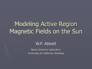 Modeling Active Region Magnetic Fields on the Sun