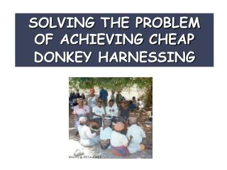SOLVING THE PROBLEM OF ACHIEVING CHEAP  DONKEY HARNESSING