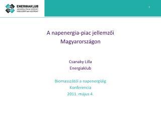 A napenergia-piac jellemzoi  Magyarorsz gon   Csanaky Lilla Energiaklub  Biomassz t l a napenergi ig Konferencia 2011. m