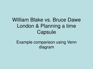 William Blake vs. Bruce Dawe London  Planning a time Capsule