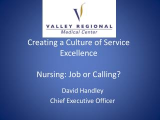 Creating a Culture of Service Excellence  Nursing: Job or Calling
