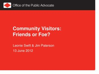 Community Visitors: Friends or Foe