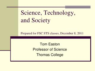 Science, Technology,  and Society  Prepared for FSC STS classes, December 8, 2011