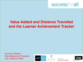 Value Added and Distance Travelled and the Learner Achievement Tracker