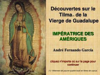 D couvertes sur le Tilma1 de la  Vierge de Guadalupe  IMP RATRICE DES AM RIQUES  Andr  Fernando Garc a  cliquez nimporte