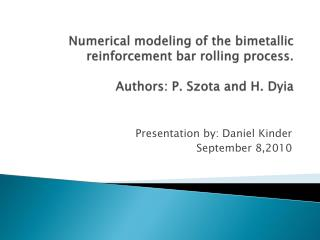 Numerical modeling of the bimetallic reinforcement bar rolling process.  Authors: P. Szota and H. Dyia