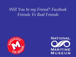 Will You be my Friend Facebook Friends Vs Real Friends
