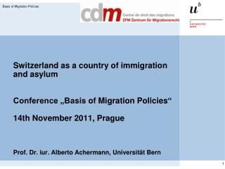 Switzerland as a country of immigration and asylum    Conference  Basis of Migration Policies   14th November 2011, Prag