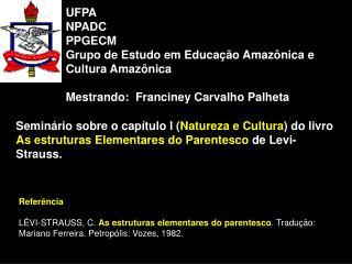 UFPA NPADC PPGECM Grupo de Estudo em Educa  o Amaz nica e Cultura Amaz nica  Mestrando:  Franciney Carvalho Palheta