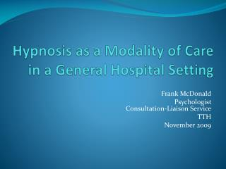 Hypnosis as a Modality of Care  in a General Hospital Setting