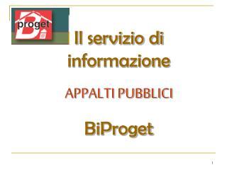 Il servizio di informazione  APPALTI PUBBLICI  BiProget