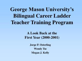 George Mason University s  Bilingual Career Ladder Teacher Training Program  A Look Back at the First Year 2000-2001