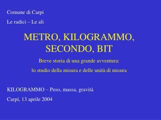 Comune di Carpi Le radici   Le ali METRO, KILOGRAMMO, SECONDO, BIT Breve storia di una grande avventura: lo studio della