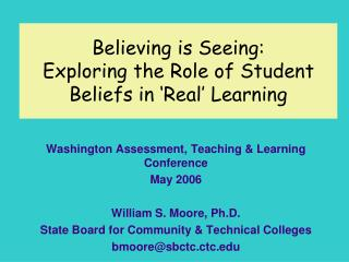 Believing is Seeing:  Exploring the Role of Student Beliefs in  Real  Learning