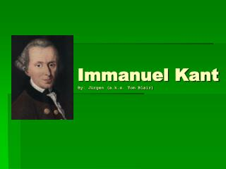 Immanuel Kant By: J rgen a.k.a. Tom Blair