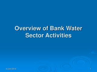 Overview of Bank Water Sector Activities