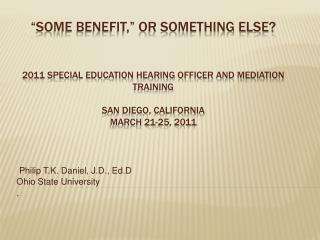 Some Benefit,  or Something Else   2011 Special Education Hearing officer and Mediation training  San Diego, California