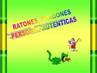 RATONES, DRAGONES PERSONAS AUTENTICAS