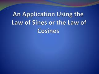 An Application Using the  Law of Sines or the Law of Cosines