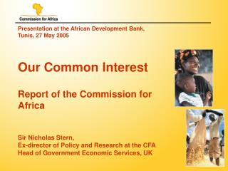 Presentation at the African Development Bank, Tunis, 27 May 2005    Our Common Interest  Report of the Commission for Af