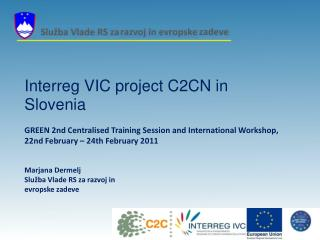 Interreg VIC project C2CN in Slovenia  GREEN 2nd Centralised Training Session and International Workshop, 22nd February