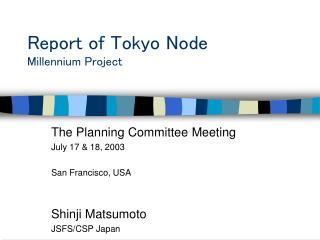 Report of Tokyo Node Millennium Project