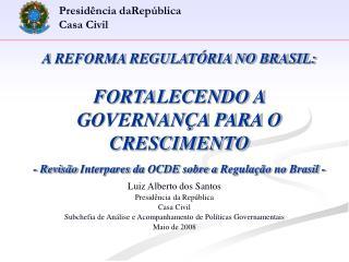 A REFORMA REGULAT RIA NO BRASIL:  FORTALECENDO A GOVERNAN A PARA O CRESCIMENTO - Revis o Interpares da OCDE sobre a Regu