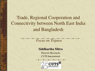 Trade, Regional Cooperation and Connectivity between North East India and Bangladesh    Focus on Tripura