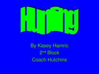 By Kasey Hamric 2nd Block Coach Hutchins