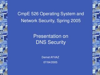 CmpE 526 Operating System and Network Security, Spring 2005