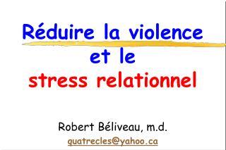 R duire la violence  et le  stress relationnel