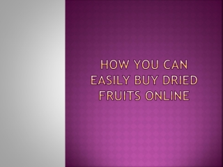 How You Can Easily Buy Dried Fruits Online