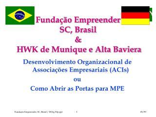 Funda  o Empreender SC, Brasil    HWK de Munique e Alta Baviera