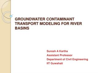 GROUNDWATER CONTAMINANT TRANSPORT MODELING FOR RIVER BASINS
