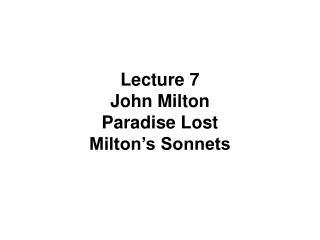 Lecture 7     John Milton  Paradise Lost  Milton s Sonnets