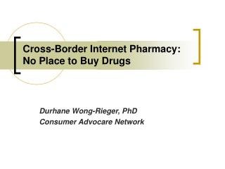 Cross-Border Internet Pharmacy:  No Place to Buy Drugs