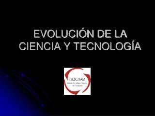 EVOLUCI N DE LA CIENCIA Y TECNOLOG A