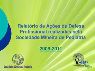 Relat rio de A  es de Defesa Profissional realizadas pela Sociedade Mineira de Pediatria   2005-2011