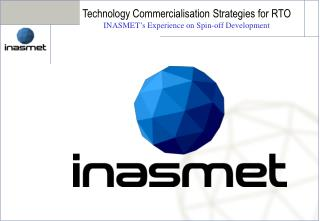Technology Commercialisation Strategies for RTO INASMET s Experience on Spin-off Development