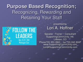 Purpose Based Recognition; Recognizing, Rewarding and Retaining Your Staff