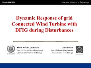 Dynamic Response of grid Connected Wind Turbine with  DFIG during Disturbances